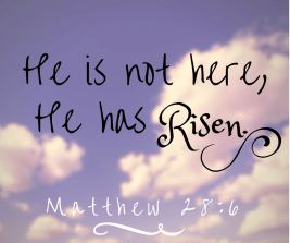 He is not here, He has risen! Matthew 28:6
