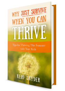 Why Just Survive When You Can Thrive: Tips for Thriving This Summer With Your Kids eBook