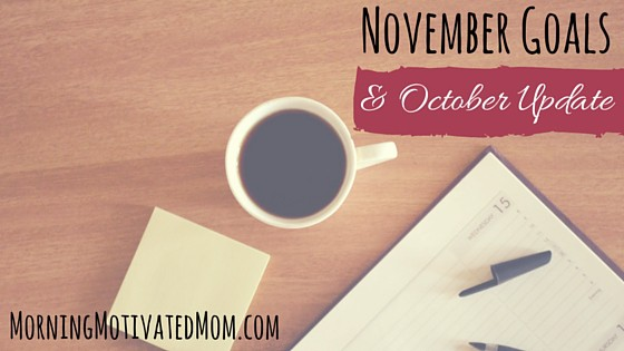 November Goals and October Update. Monthly Goal setting.