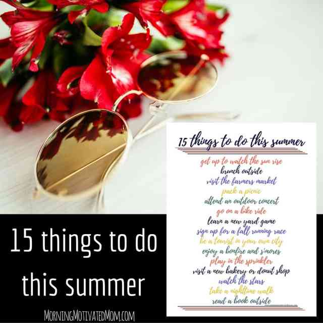 15 things to do this summer. Fun summer activities. Many are free summer activities! Includes summer fun printable. Get up to watch the sun rise. Brunch outside. Visit the Farmers Market...and more
