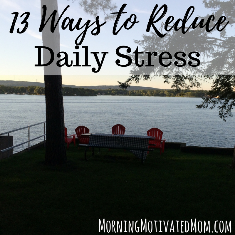 13 Ways to Reduce Daily Stress: Begin your day with quiet/alone time, Exercise, Get outside, Look for joy, Pray, Let go. Don't strive for perfection. Do not strive to do it all., Reset, Know what refreshes you, Make a grateful list, Stay hydrated, Get sleep, and Deep slow breathing.