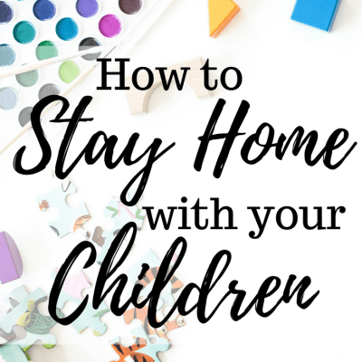 How to Stay Home with Your Children