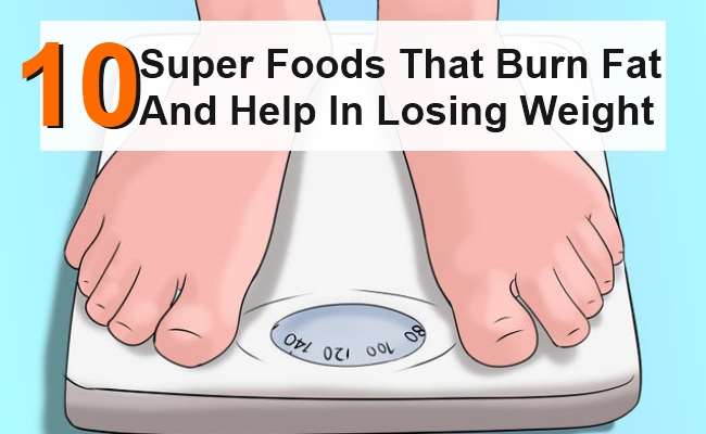 Super Foods That Burn Fat And Help In Losing Weight