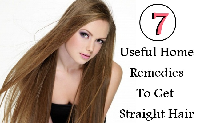 7 Useful Home Remedies To Get Straight Hair