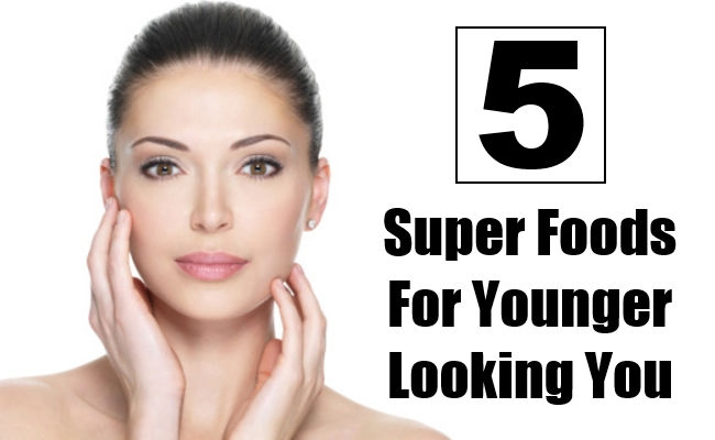 Super Foods For Younger Looking You