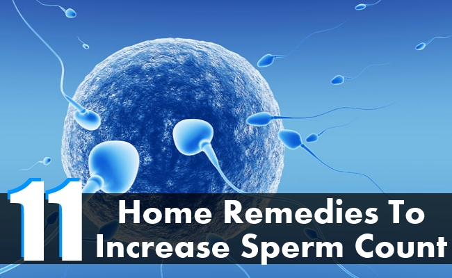 Home Remedies To Increase Sperm Count - 11 Home Remedies To Increase Sperm Count