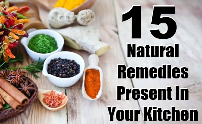Natural Remedies Present In Your Kitchen - Top 15 Amazing Natural Remedies Present In Your Kitchen