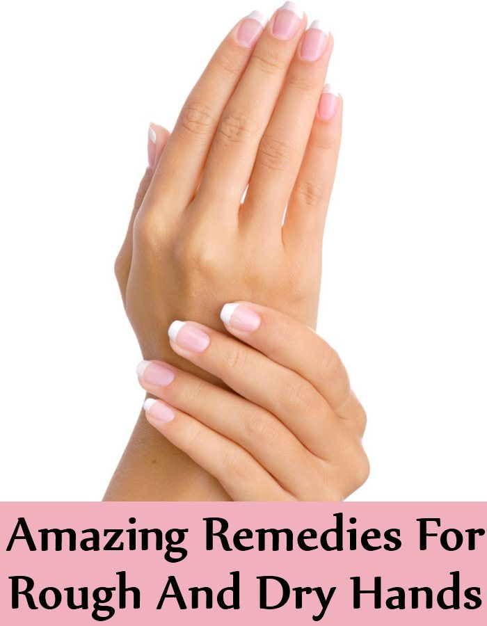 5 Amazing Remedies For Rough And Dry Hands