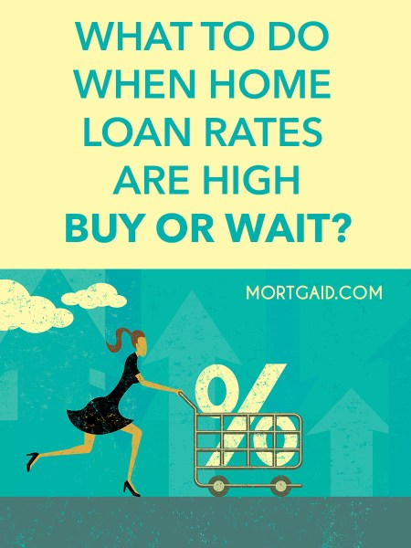 buy or wait when home loan rates are high