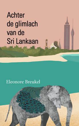 Een omslag van Achter de glimlach van de Sri Lankaan van Eleonore Breukel. Een boek dat met de andere kant van Sri Lanka laat kennismaken.