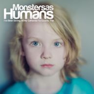 Monsters as Humans - I've Been Saving All My Catharsis For Exactly This