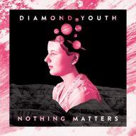 Diamond Youth - Nothing Matters
