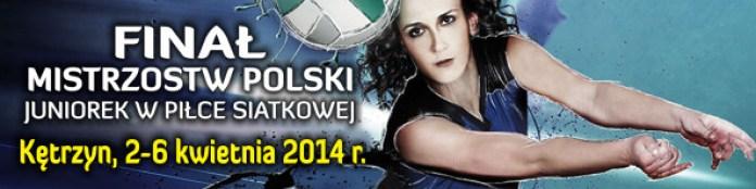 Finał Mistrzostw Polski Juniorek Piłki Siatkowej - Kętrzyn 2014