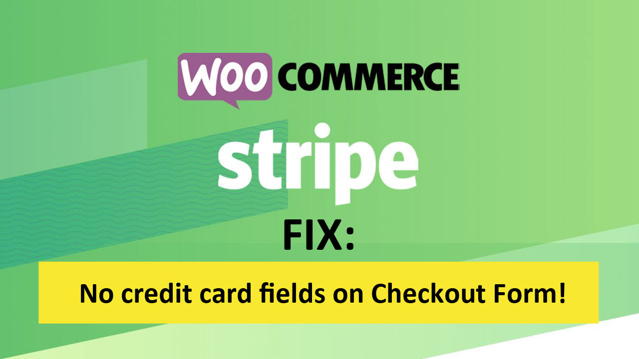 A Client Had This Situation: Woocommerce With Stripe Payment Processor, But  The Credit Card Fields Weren't Showing On The Checkout Form.