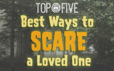 Top 5 Best Ways to Scare a Loved One