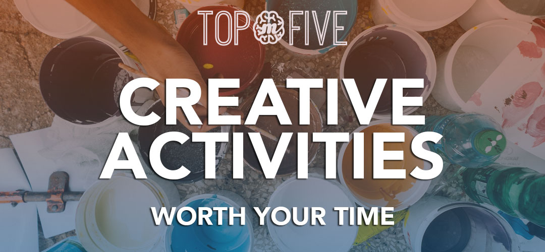 Top 5 Creative Activities Worth Your Time