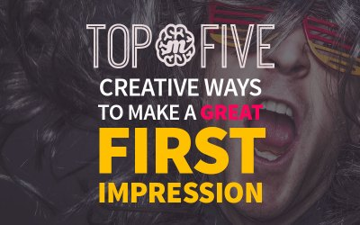 Top 5 Creative Ways to Make a Great First Impression