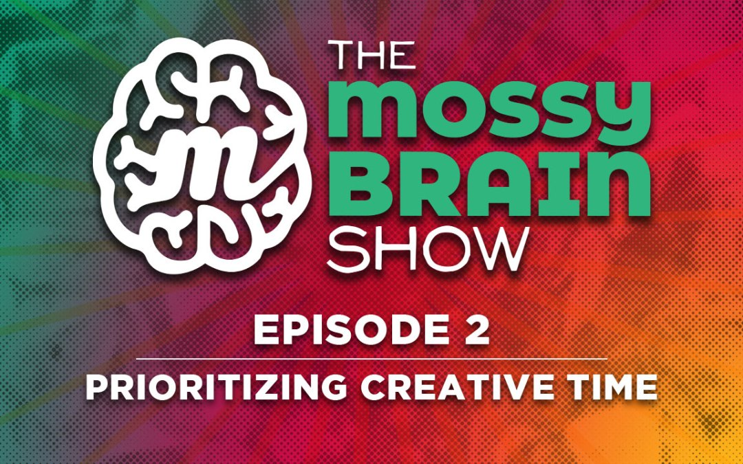 Ep 2 – Prioritizing Creative Time