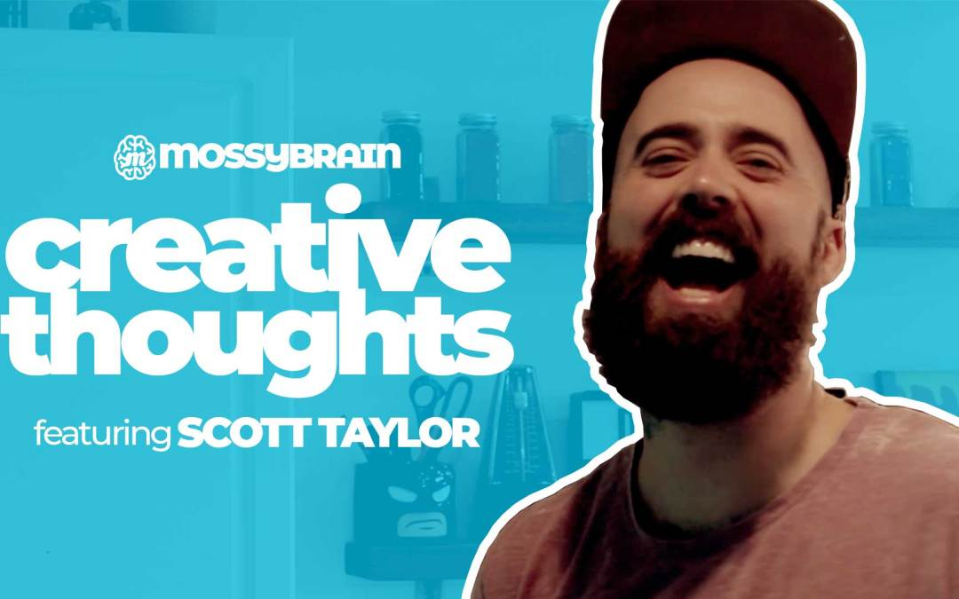 Creative Thoughts with Scott Taylor