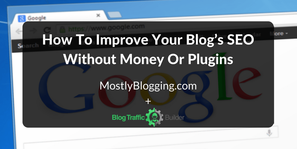 This Is How to Improve Your Blog's SEO Without Money or Plugins by Mostly Blogging