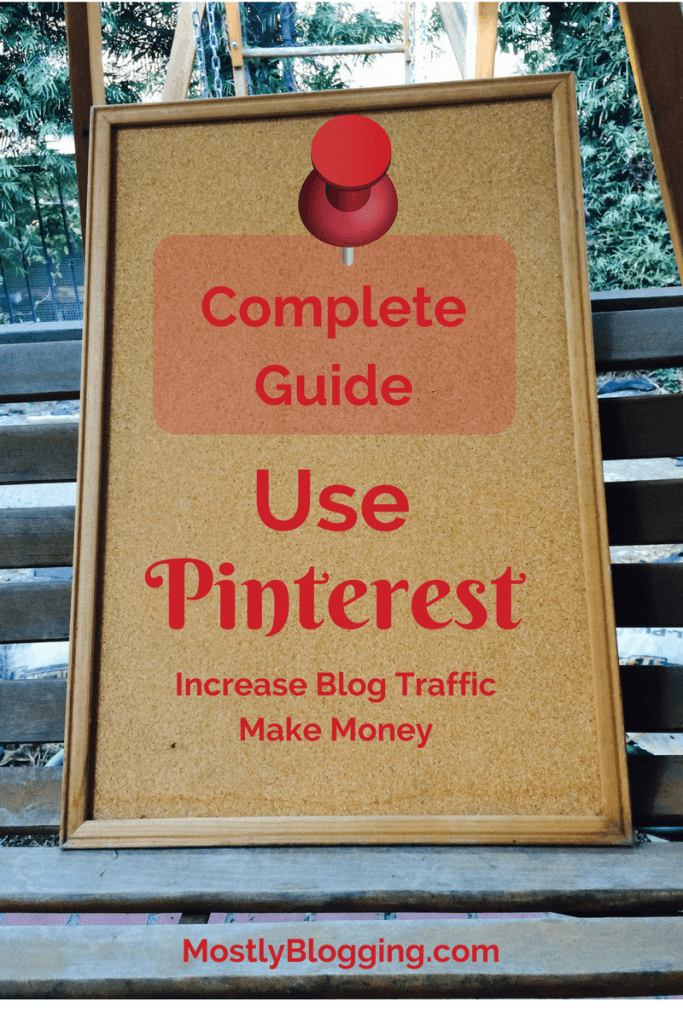 The Complete Pinterest Guide That Will Make You See More Traffic & Money by Mostly Blogging
