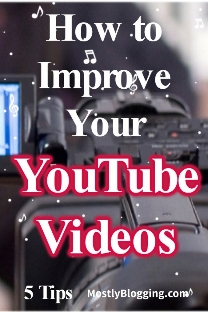 5 Tips You Need to Make Your YouTube Videos Better from Mostly Blogging