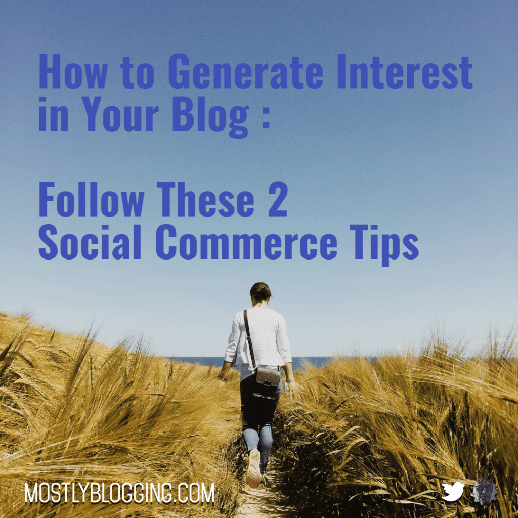 How to generate interest in your blog: Use these social commerce tips