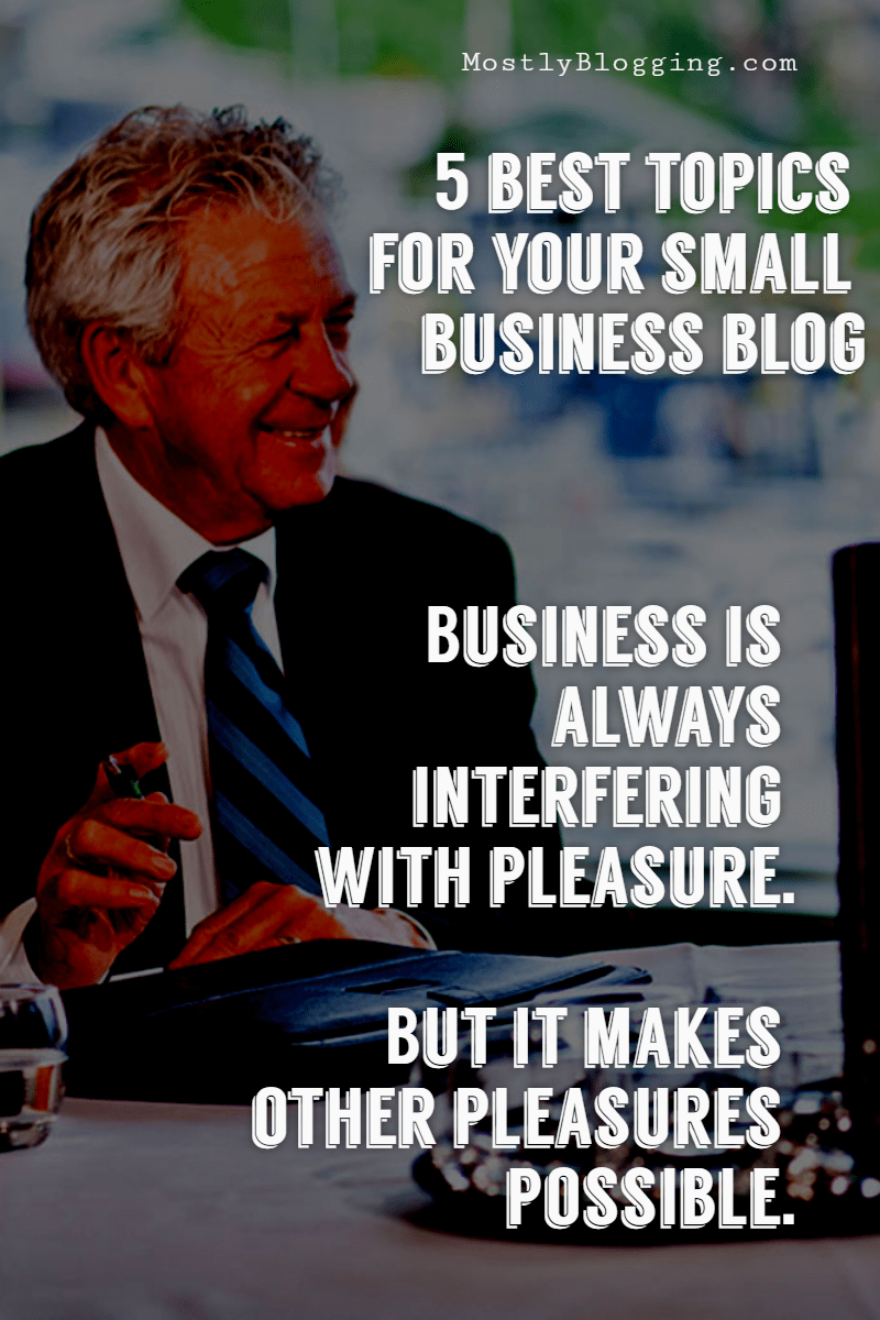 Here Are the 5 Best Topics for Your Small Business Blog