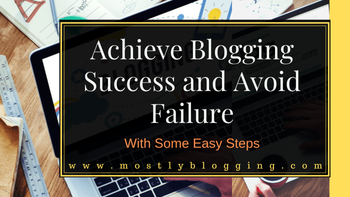How to have interesting blogs and avoid failure and achieve success as a blogger.