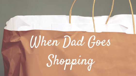 shopping bag Text: when dad goes shopping