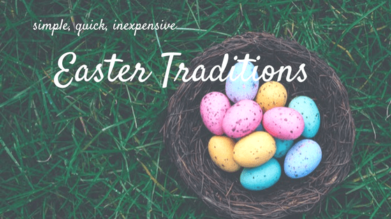 basket of easter eggs in the grass. Text: simple, quick, inexpensive Easter traditions
