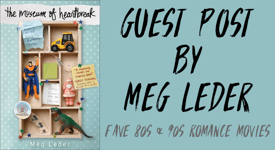 Favorite 80s and 90s Movies | Guest Post by The Museum of Heartbreak Author Meg Leder | Blog Tour + Giveaway