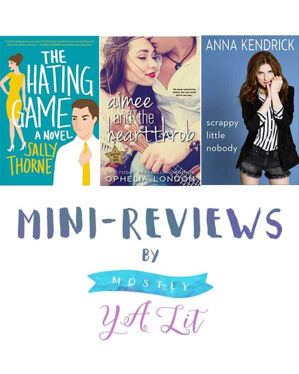 Mini-Reviews: The Hating Game, Scrappy Little Nobody & Aimee and the Heartthrob