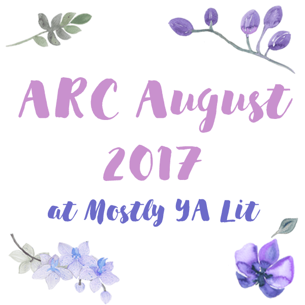 In Which I Attempt to Read Too Many Books & Inevitably Fail | ARC August 2017