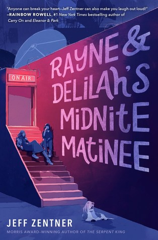 Rayne & Delilah's Midnite Matinee by Jeff Zentner | Review