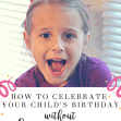 How to Celebrate Your Child's Birthday Without Throwing a Party