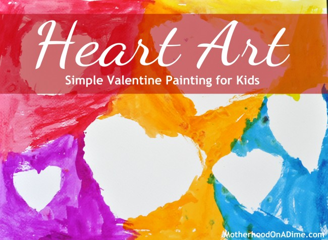 Valentines Day Craft For Kids Simple Heart Art Painting Kids Activities Saving Money