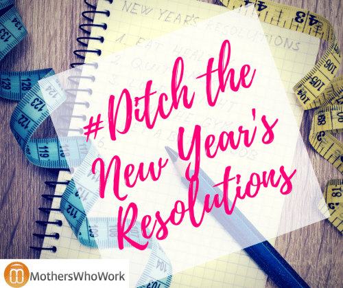 #Ditch the New Year's Resolutions