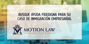 Este es el momento indicado para iniciar su proceso de inmigración empresarial