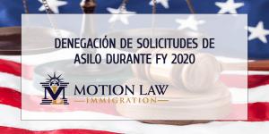 Tasa de negación de solicitudes de asilo en FY 2020