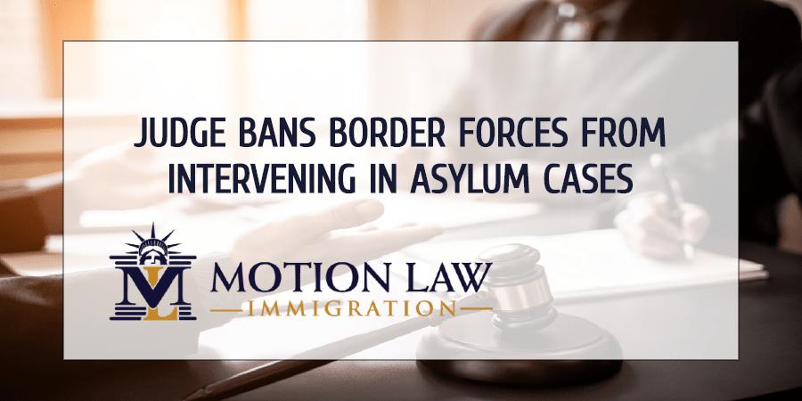 The CBP cannot intervene in asylum cases anymore