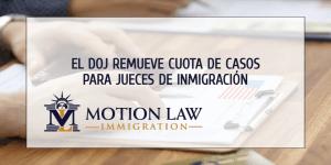 El DOJ elimina la cuota de casos de Trump para los jueces de inmigración