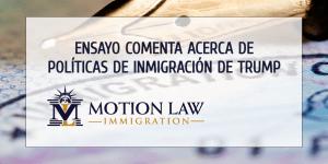 Ensayo analiza la posibilidad de desmantelar las políticas de inmigración de Trump