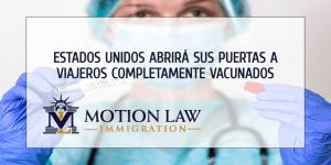 Estados Unidos recibirá viajeros completamente vacunados