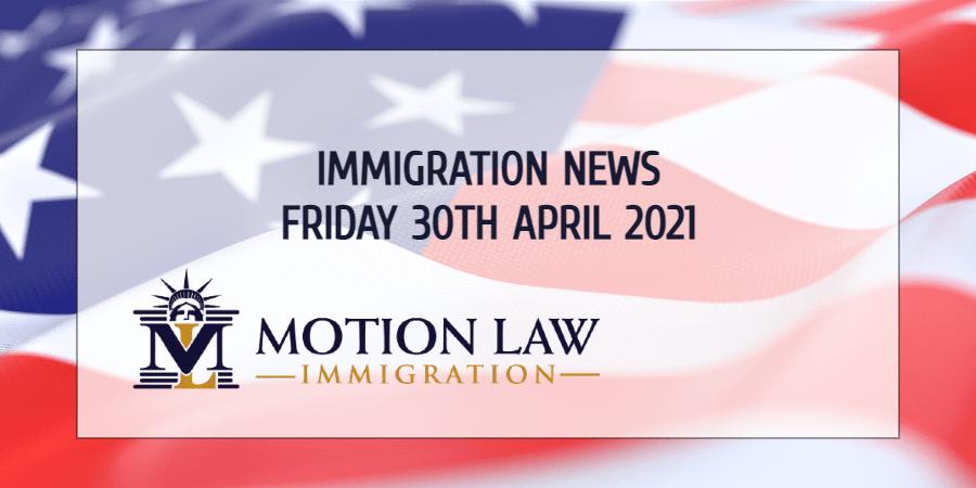 Immigration News Recap 30th April 2021
