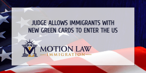 Federal judge lifts restriction that ban the entry of immigrants with new Green Cards
