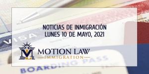 resumen de noticias de inmigración del lunes 10 de mayo del 2021