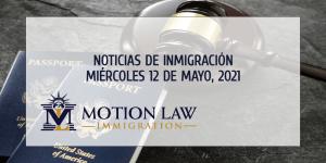 Resumen de Noticias de Inmigración del 12 de Mayo del 2021