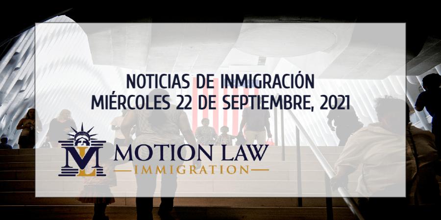 Resumen de Noticias de Inmigración del 22 de Septiembre de 2021