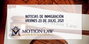 Su Resumen de Noticias de Inmigración del 23 de Julio del 2021